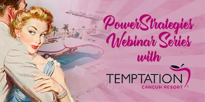 PowerStrategies Webinar Series with Temptation Cancun Resort